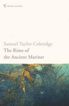 Vintage Classics: The Rime Of The Ancient Mariner by Samuel T Coleridge