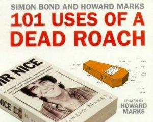 101 Uses Of A Dead Roach by Simon Bond & Howard Marks