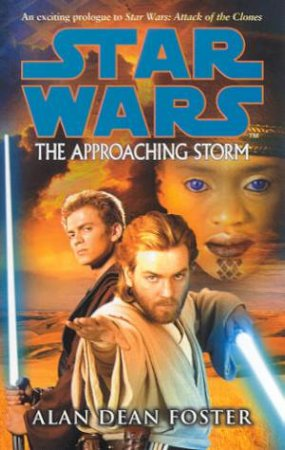 Star Wars: Episode II Prologue: The Approaching Storm by Alan Dean Foster