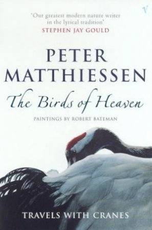 The Birds Of Heaven: Travels With Cranes by Peter Matthiessen