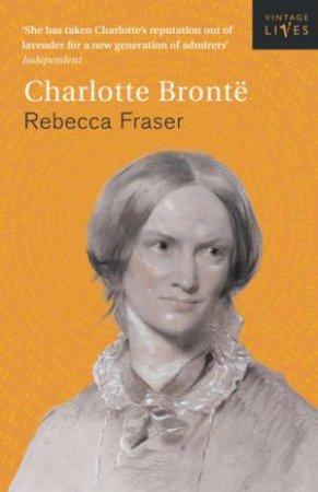 Vintage Lives: Charlotte Bronte by Rebecca Fraser