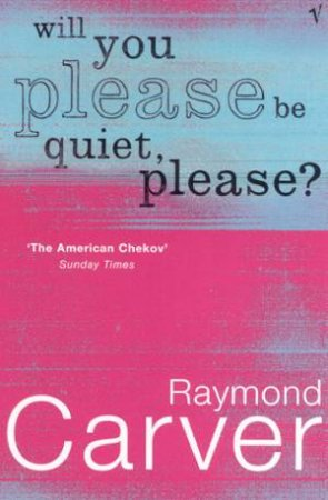 Will You Please Be Quiet, Please by Raymond Carver