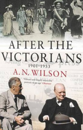 After The Victorians by A N Wilson