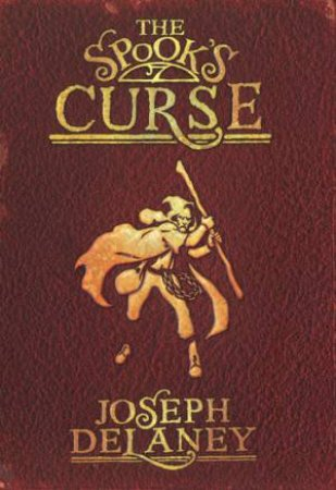 Wardstone Chronicles: The Spook's Curse by Joseph Delaney