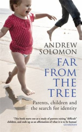 Far From The Tree A Dozen Kinds of Love by Andrew Solomon