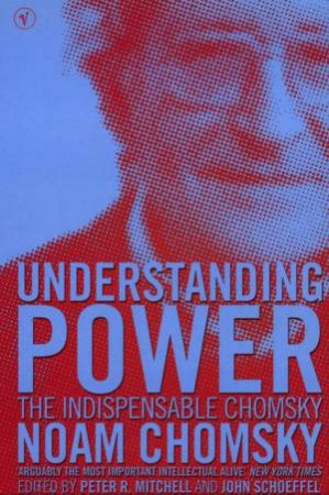 Understanding Power: The Indispensable Chomsky by Noam Chomsky