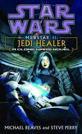 Star Wars Medstar II: Jedi Healer by Michael Reaves & Steve Perry
