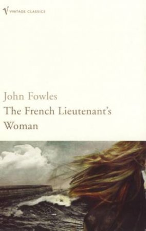 Vintage Classics: The French Lieutenant's Woman by John Fowles