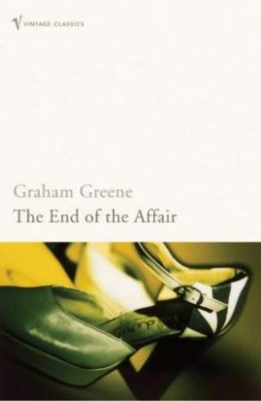The End Of The Affair by Graham Greene