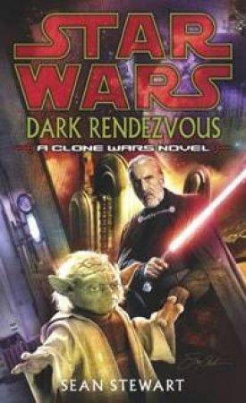Star Wars: Dark Rendezvous: A Clone Wars Novel by Sean Steward