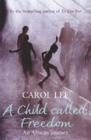 A Child Called Freedom: An African Journey by Carol Lee