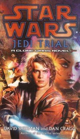 Star Wars: A Clone Wars Novel: Jedi Trial by David Shermann & Dan Cragg
