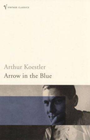 Arrow In The Blue by Arthur Koestler