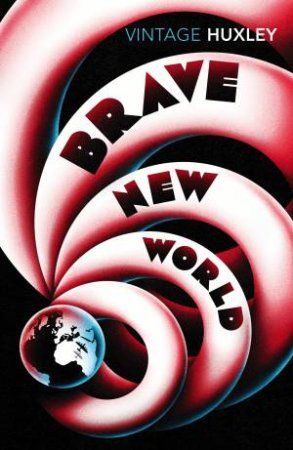 Vintage Classics: Brave New World by Aldous Huxley