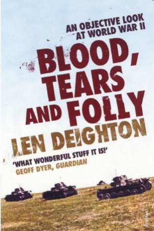 Blood, Tears And Folly by Len Deighton