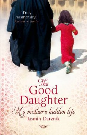 The Good Daughter: My Mother's Hidden Life by Jasmin Darznik