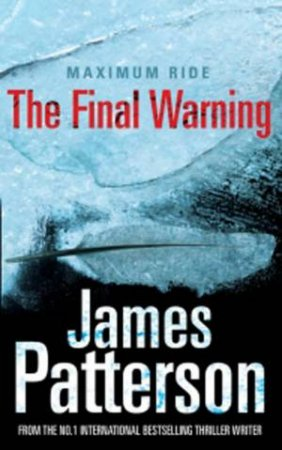 Maximum Ride: The Final Warning by James Patterson