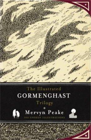 The Illustrated Gormenghast Trilogy by Mervyn Peake
