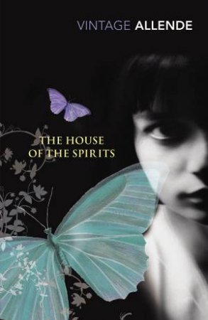 Vintage Classics: The House of the Spirits by Isabel Allende