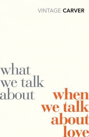 What We Talk About When We Talk About Love by Raymond Carver