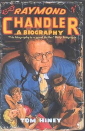 Raymond Chandler: A Biography by Tom Hiney