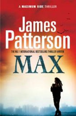 Maximum Ride: Max (Exp) by James Patterson