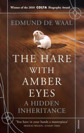 The Hare With The Amber Eyes: A Hidden Inheritance by Edmund De Waal