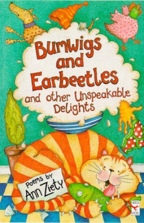 Bumwigs And Earbeetles And Other Unspeakable Delights by Anne Ziety