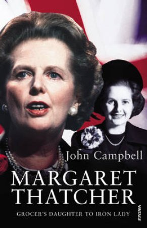 Margaret Thatcher: The Abridged by John Campbell