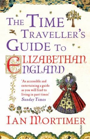 The Time Traveller's Guide to Elizabethan England by Ian Mortimer