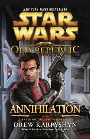 Star Wars: The Old Republic: Annihilation by Drew Karpyshyn