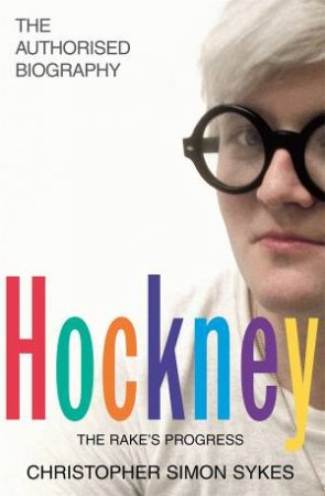 Hockney: The Biography by Christopher Simon Sykes