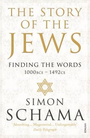 The Story of the Jews (Vol. 01): Finding the Words by Simon Schama