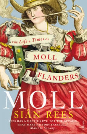 Moll The Life and Times of Moll Flanders by Sian Rees