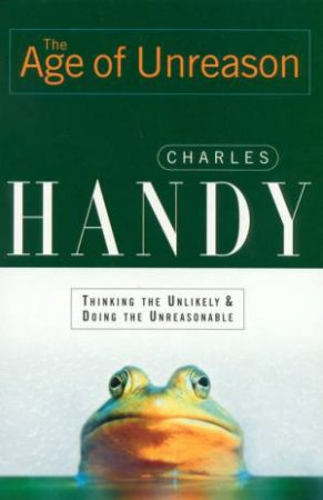 The Age Of Unreason by Charles Handy