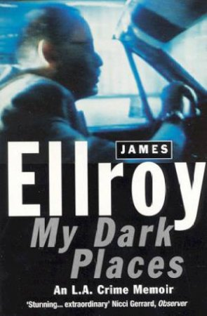 My Dark Places: An L.A. Crime Memoir by James Ellroy