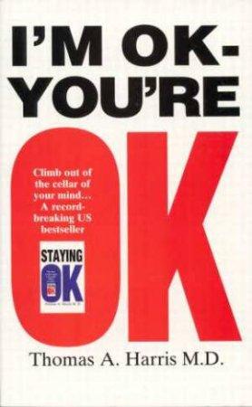 I'm Ok, You're OK by Thomas A Harris