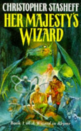A Wizard In Rhyme: Her Majesty's Wizard by Christopher Stasheff