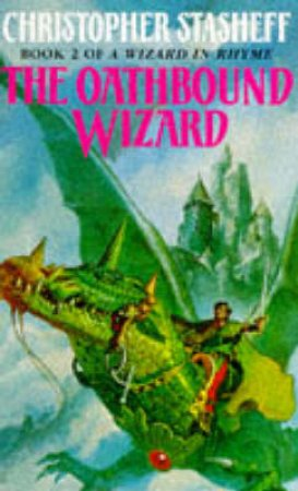 A Wizard in Rhyme: The Oathbound Wizard by Christopher Stasheff