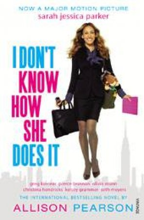 I Don't Know How She Does It ( Film Tie In) by Allison Pearson