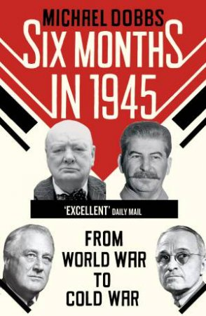 FDR, Stalin, Churchill, and Truman- From World War to Cold War by Michael Dobbs