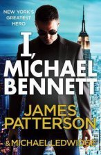 I, Michael Bennett by James Patterson & Michael Ledwidge