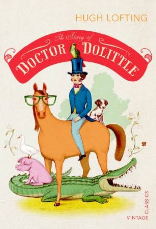 Vintage Classics: The Story of Doctor Dolittle by Hugh Lofting