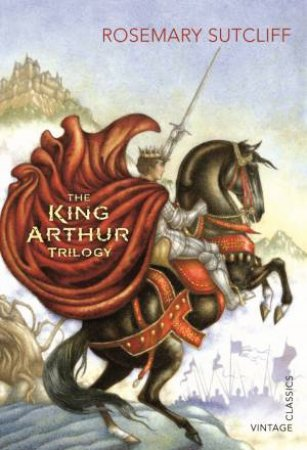 The King Arthur Trilogy by Rosemary Sutcliff
