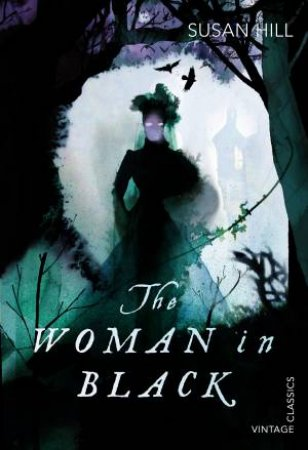 Vintage Classics: The Woman In Black by Susan Hill