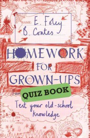 Homework for Grown-Ups Quiz Book Fiendishly fun questions to test by E Foley & B Coates