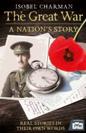 The Great War A Nation's Story by Isobel Charman