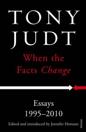 When the Facts Change: Essays 1995 - 2010 by Tony Judt