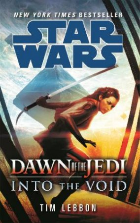 Star Wars: Dawn of the Jedi: Into The Void by Tim Lebbon
