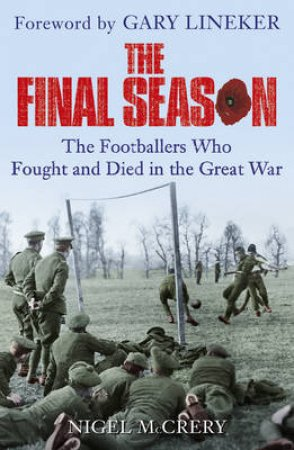Final Season, The The Footballers Who Fought and Died in the Grea